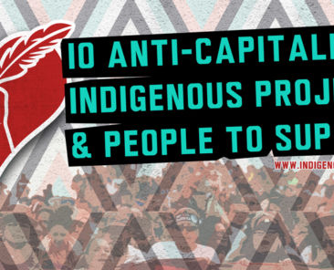 10-anti-capitalist-indigenous-projects-and-people-to-support