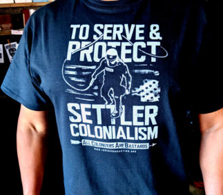 to-serve and protect-settler-colonialism-shirt-modeled